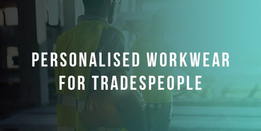 Personalised Workwear for Trades (Why it can't be overlooked)